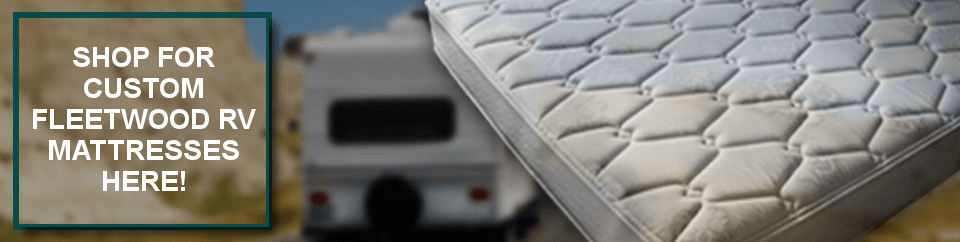 Shop for Fleetwood RV replacement mattresses here!